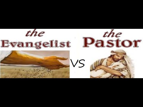 DIFFERENCES BETWEEN AN EVANGELIST AND A PASTOR