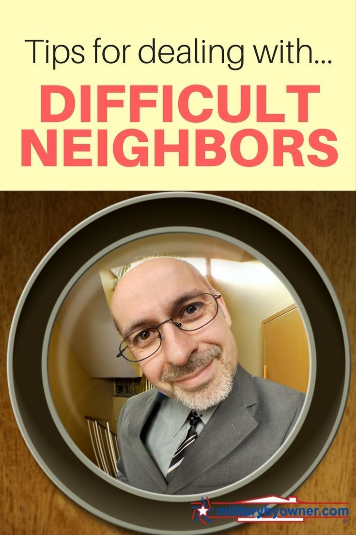 HOW TO DEAL WITH DIFFICULT NEIGHBOURS