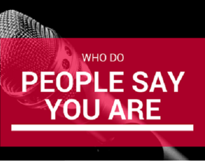 WHO DO PEOPLE SAY YOU ARE?